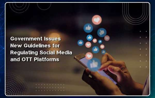 Government Issues New Guidelines for Regulating Social Media and OTT Platforms