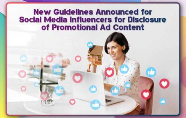 New Guidelines Announced for Social Media Influencers for Disclosure of Promotional Ad Content