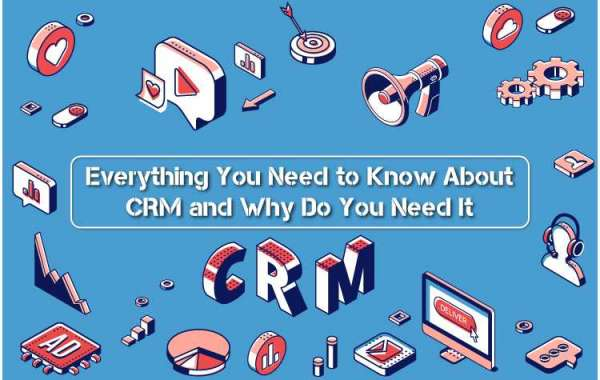 Everything You Need to Know About CRM and Why Do You Need It