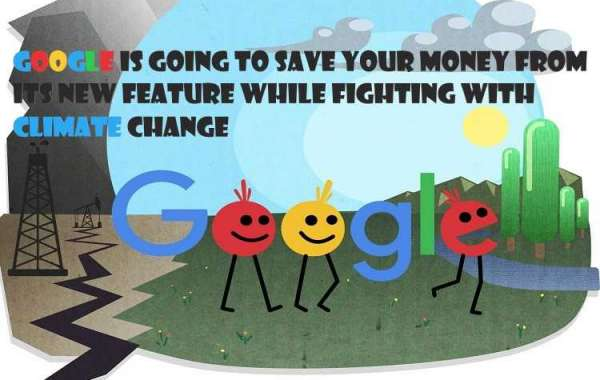 Google is Going to Save Your Money From its New Feature While Fighting With Climate Change